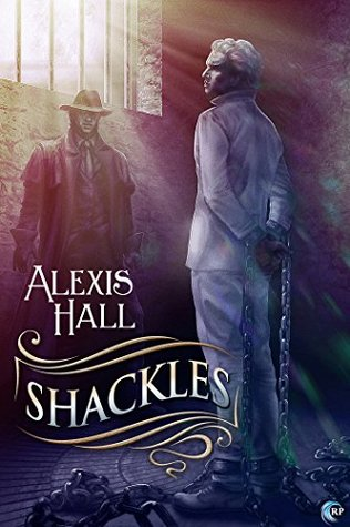 📚Review: Shackles, by Alexis Hall (Prosperity, book 2)