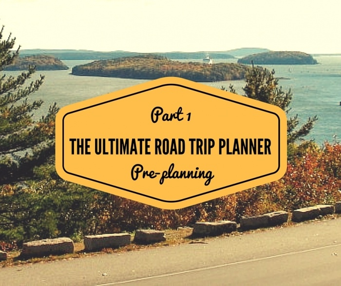 The Ultimate Road Trip Planner: Part 1 PrePlanning