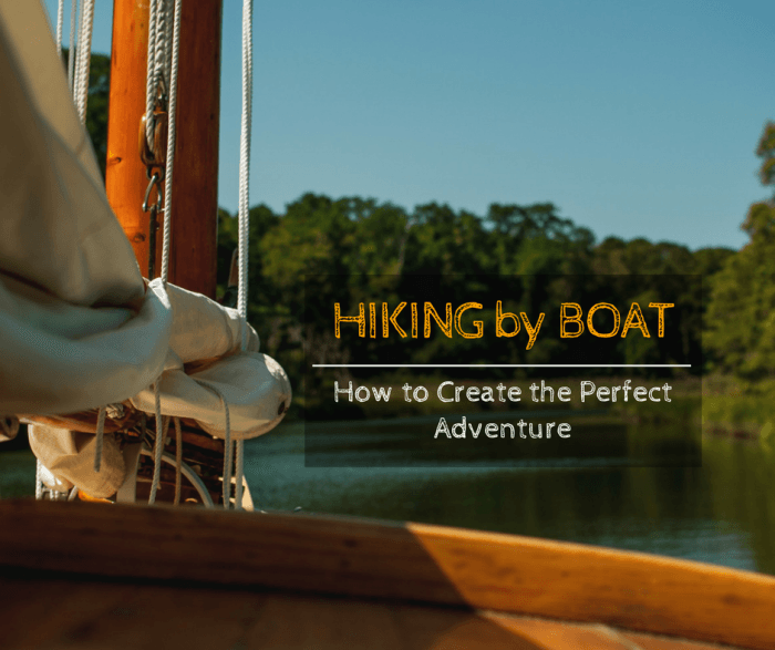 Hiking by Boat: How to Create the Perfect Adventure