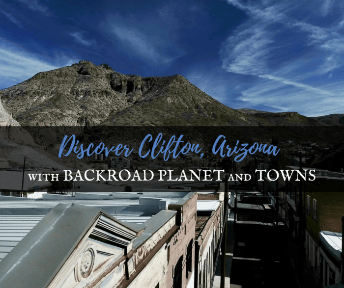 Discover Clifton, Arizona, with Backroad Planet and TOWNS