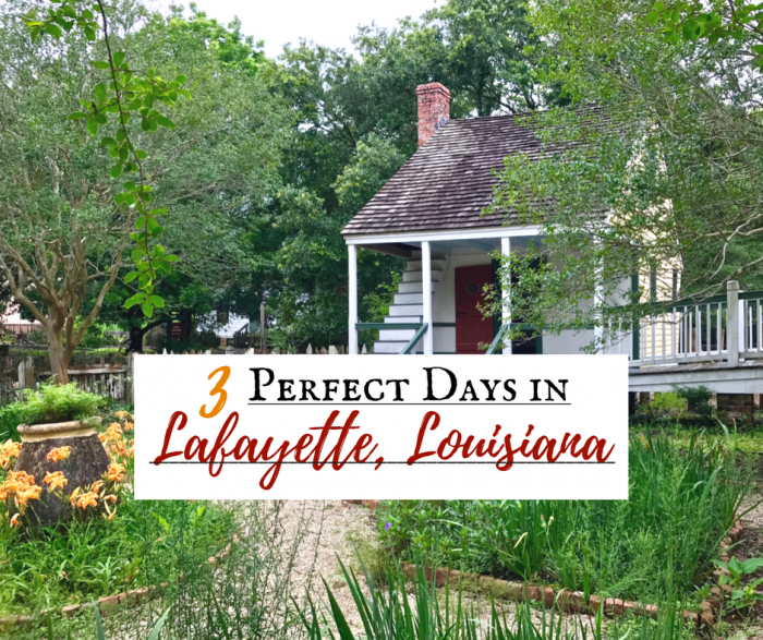Three Perfect Days in Lafayette, Louisiana