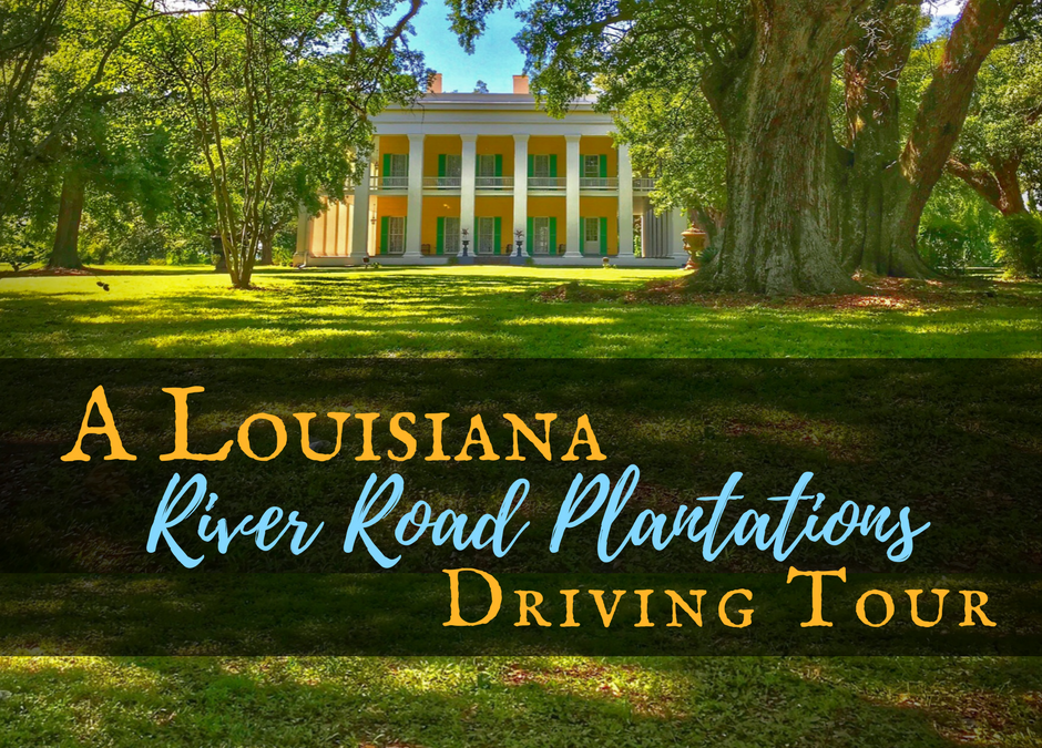A Louisiana River Road Plantations Driving Tour
