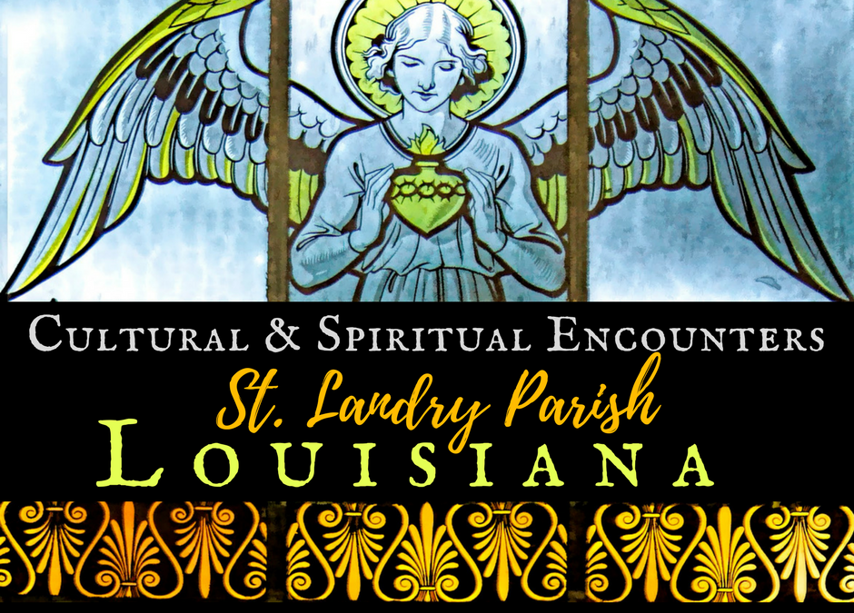 Cultural & Spiritual Encounters in St. Landry Parish, Lousiana