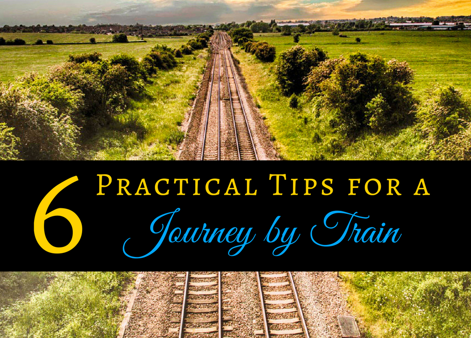 6 Practical Tips for a Journey by Train