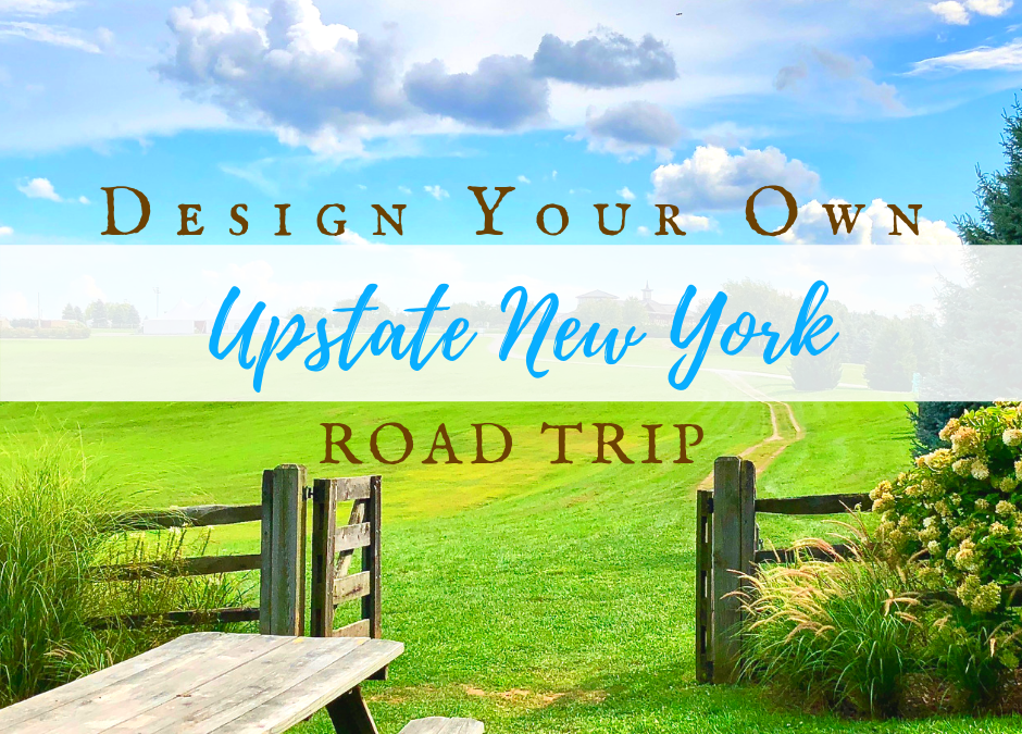 Design Your Own Upstate New York Road Trip