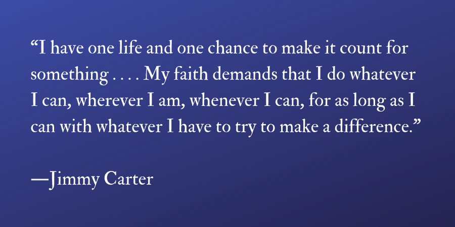 Jimmy Carter I have one life quote - A Visit to the Jimmy Carter Presidential Library and Museum