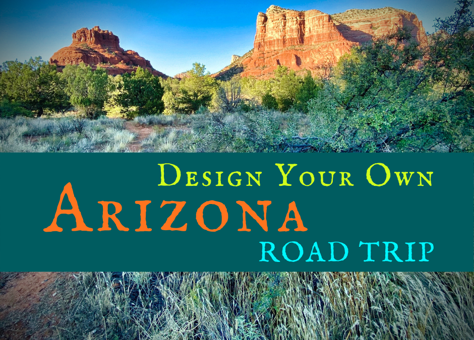 Design Your Own Arizona Road Trip Itinerary
