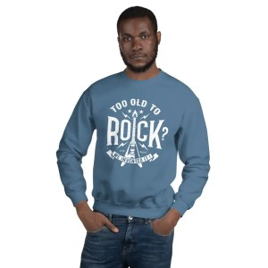 Too Old To Rock Sweatshirt