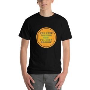 Keep Talking, Keep Rocking T Shirt