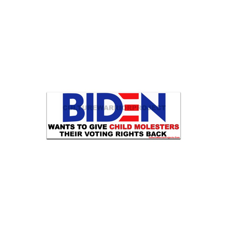 BIDEN - WANTS TO GIVE CHILD MOLESTERS THEIR VOTING RIGHTS Bumper Stickers