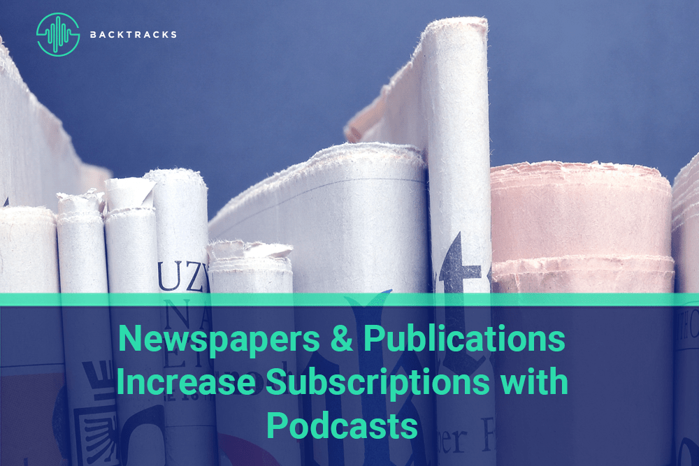 Newspapers and Publishing Groups Increasing Subscriptions With Podcasts