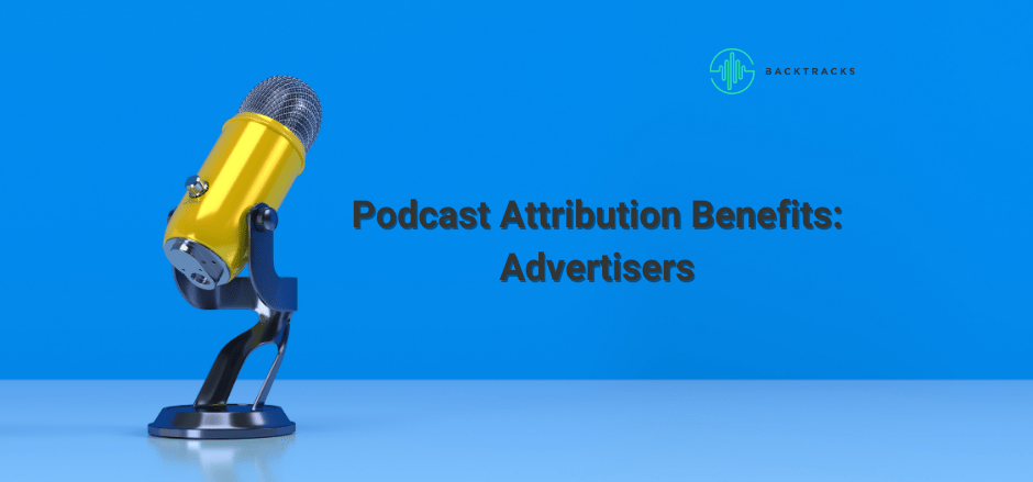Podcast Attribution Benefits: Advertisers