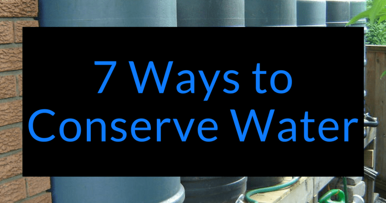 7 Ways to Conserve Water