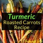 Turmeric Roasted Carrots Recipe, Roasted Carrots, Recipe, Backyard Eden, www.backyard-eden.com, www.backyard-eden.com/turmeric-roasted-carrots-recipe