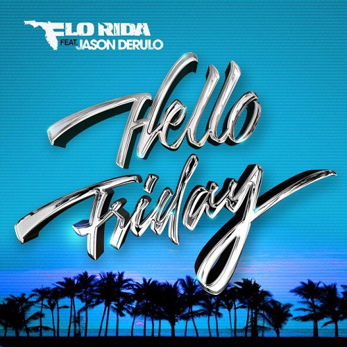 Flo-Rida-Ft.-Jason-Derulo-Hello-Friday-01