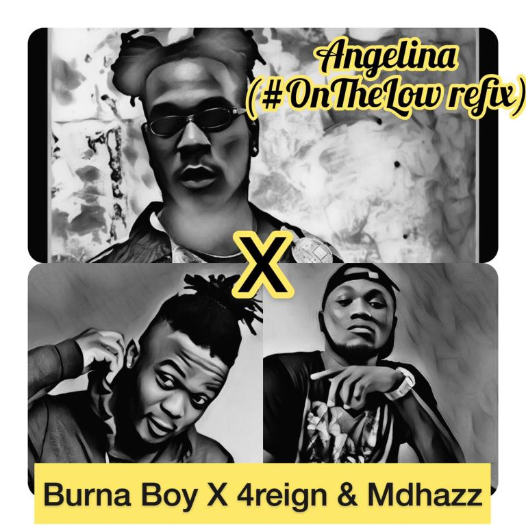 MUSIC: Burna Boy Ft. 4Reign & MDHazz – Angelina (#OnTheLow Refix)