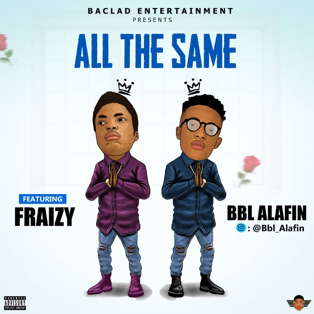 Music: Bbl Alafin x Fraizy – All The Same