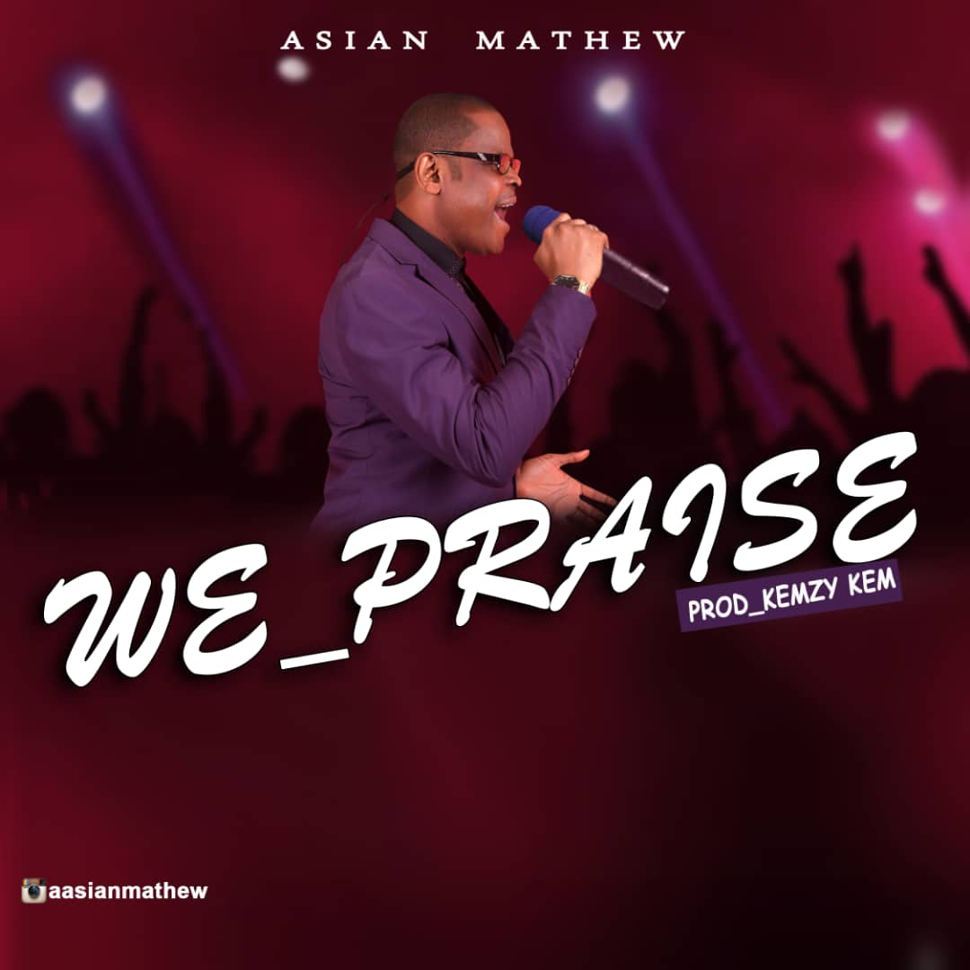GOSPEL MUSIC: Asian Mathew - We Praise (Prod. Kemzy Kem)