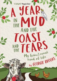 A Year in the Mud and the Toast and the Tears by Georgie Brooks