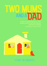 Two Mums and a Dad By Toby Roberts