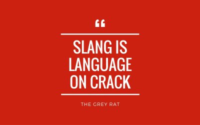 Slang sayings from The Grey Rat