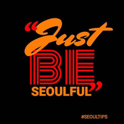 Just be Seoulful #SeoulTips