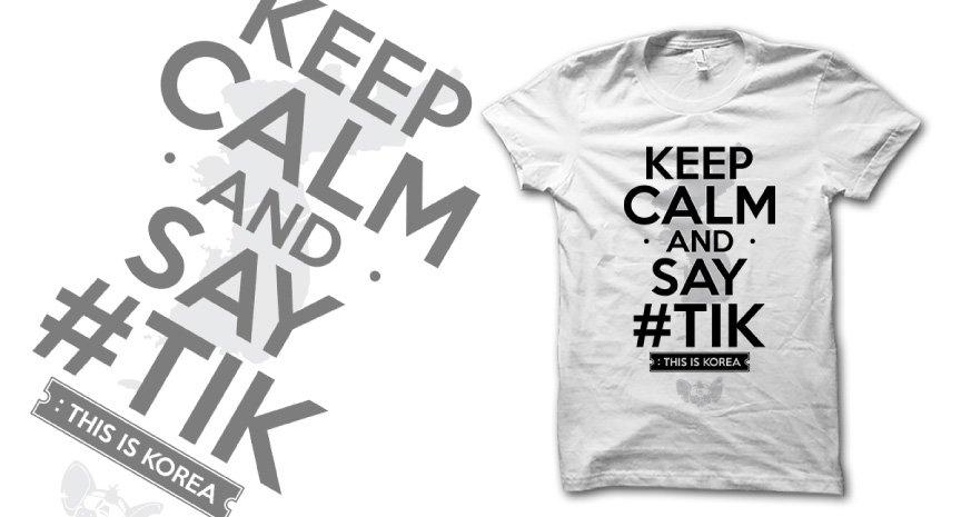 Keep Calm and Say #TIK t-shirt.