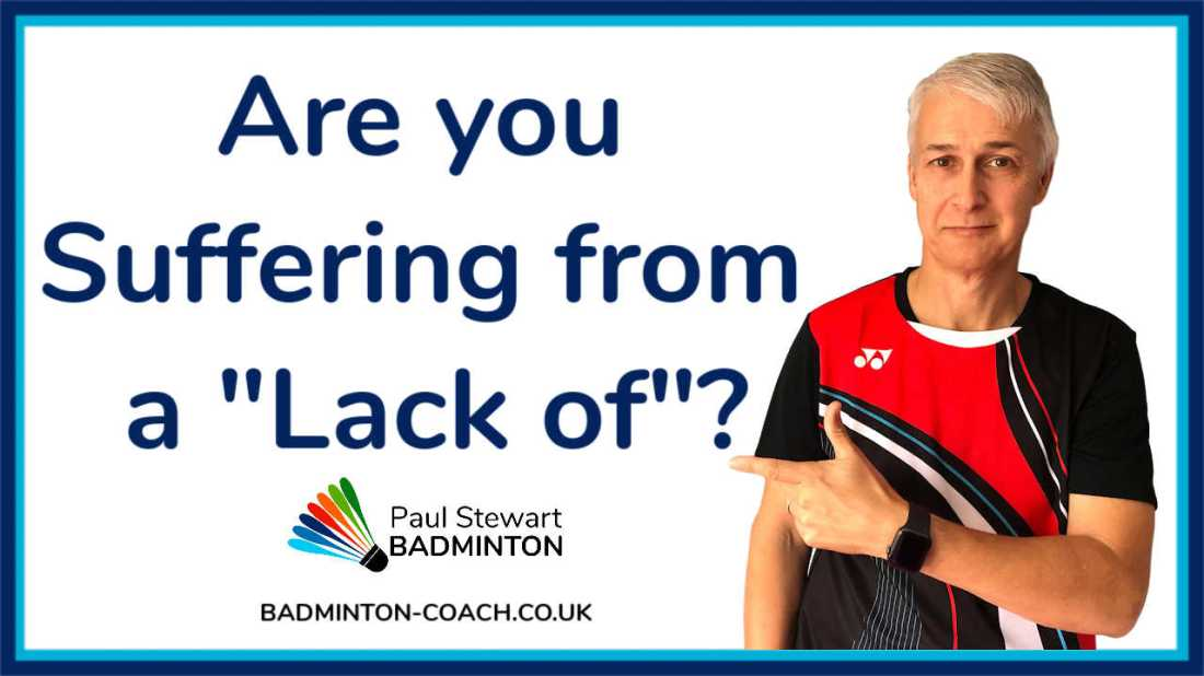 """Lack Of - Are You Suffering From A """"Lack Of"""" Which Is Affecting Your Badminton Performance?"""