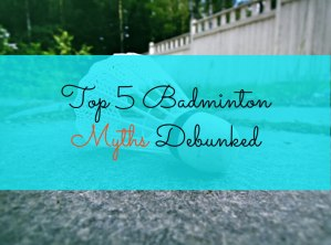 Read more about the article Top 5 Badminton Myths Debunked