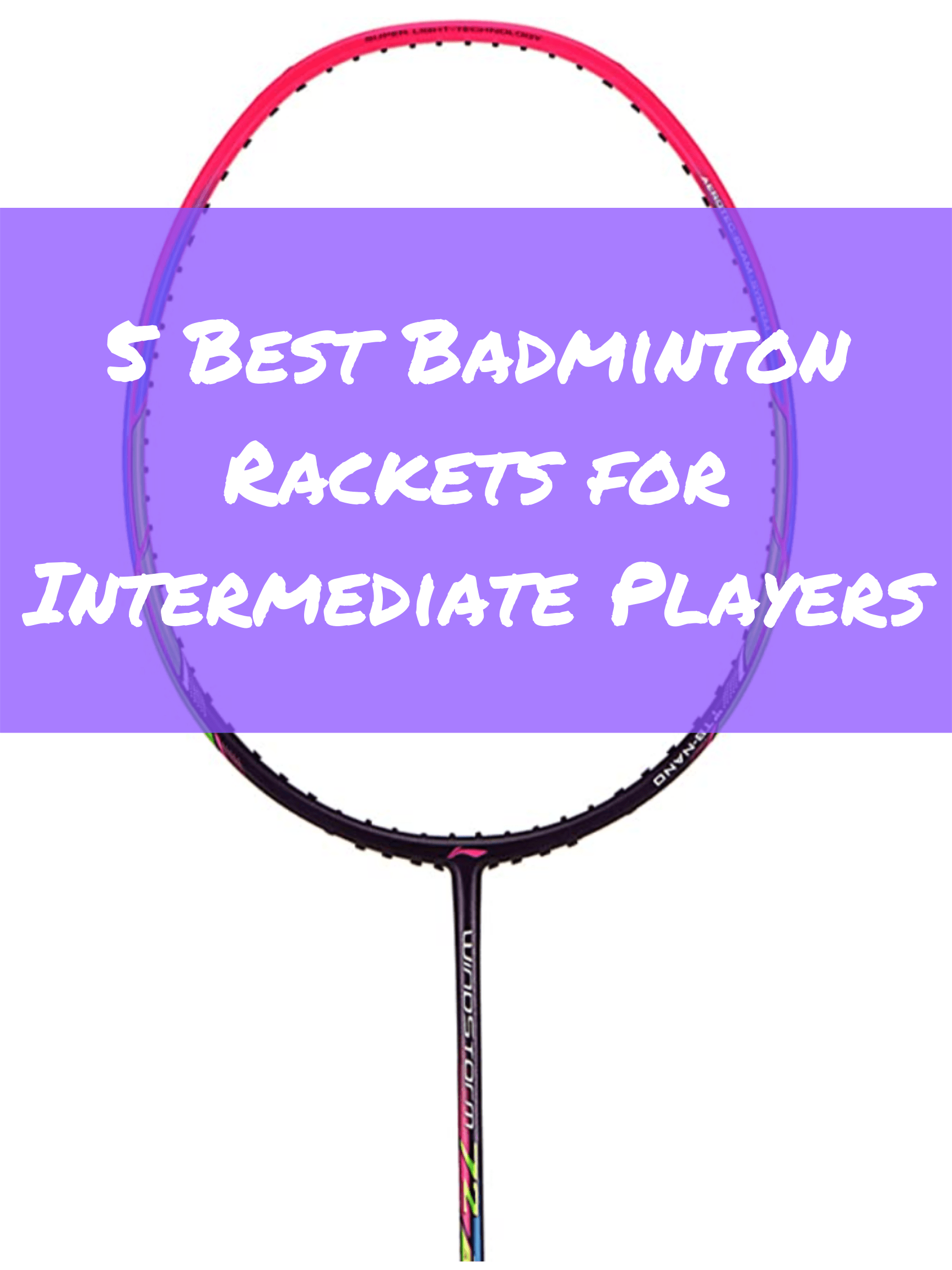 Read more about the article 5 Best Badminton Rackets for Intermediate Players