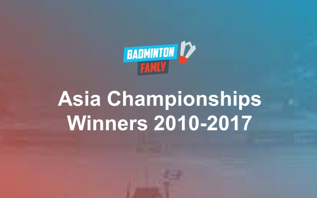 Do you remember? Winners at the Asia Championships since 2010