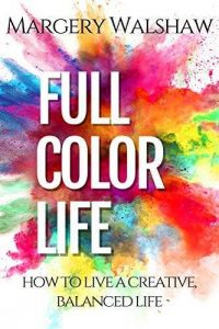 How to Live A Full Color Life by Margery Walshaw