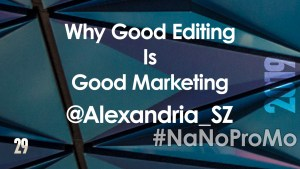 Why Good Editing Is Good Marketing by Guest @Alexandria_SZ via @BadRedheadMedia and @NaNoProMo #editing #marketing #giveaway