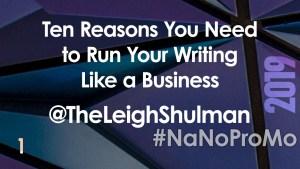 Ten Reasons You Need to Run Your Writing Like a Business by Guest @TheLeighSchulman via @BadRedheadMedia @NaNoProMo #NaNoProMo #Success #Writing