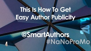 This Is How to Get Easy Author Publicity by Guest @SmartAuthors via @BadRedheadMedia and @NaNoProMo #NaNoProMo #Marketing #Publicity #Writing