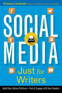 Social Media Just for Writers by Frances Caballo