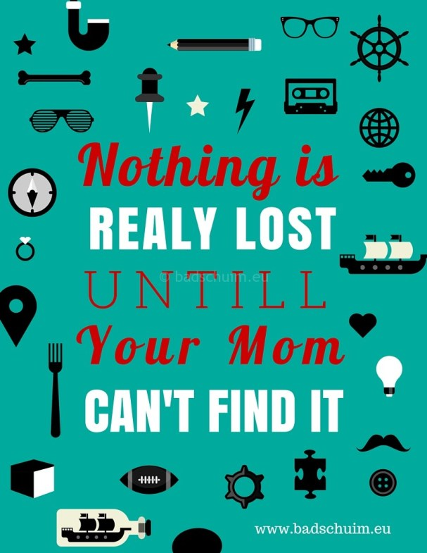 Nothing is really lost untill your mom can't find it I gratis quote poster van creatief lifestyle blog Badschuim