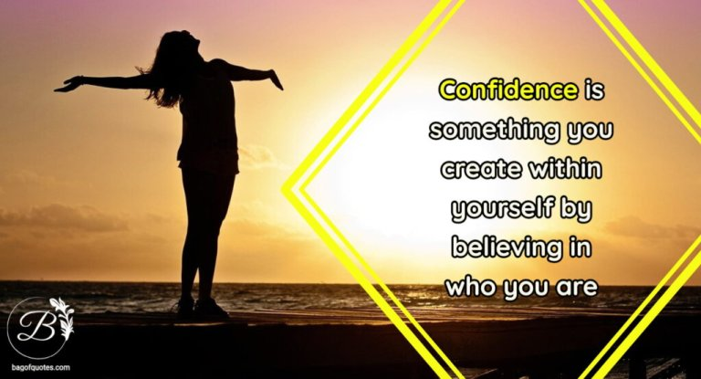 Confidence is something you create within yourself by believing in who you are