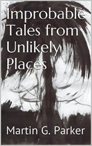 Improbable Tales From Unlikely Places – Martin G Parker