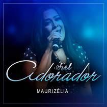 Música Fiel Adorador - Maurizélia