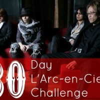 30 Day L'Arc~en~Ciel Challenge