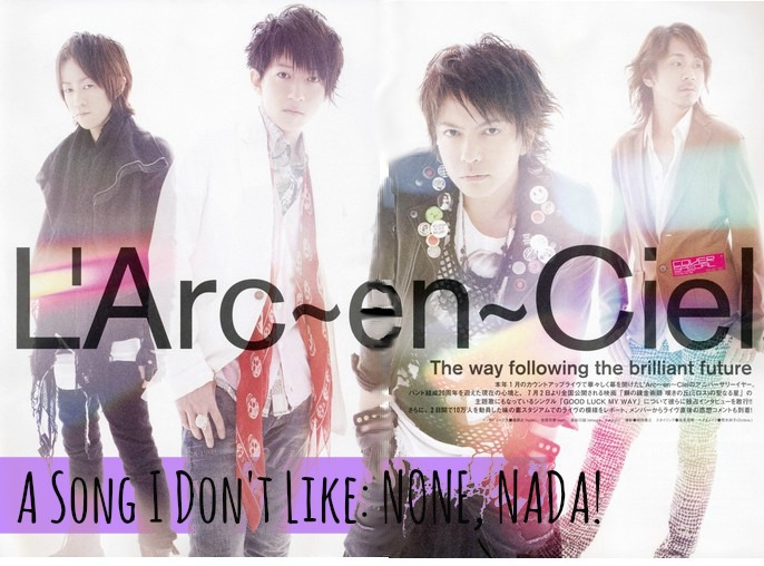 I love every single song by L'Arc!