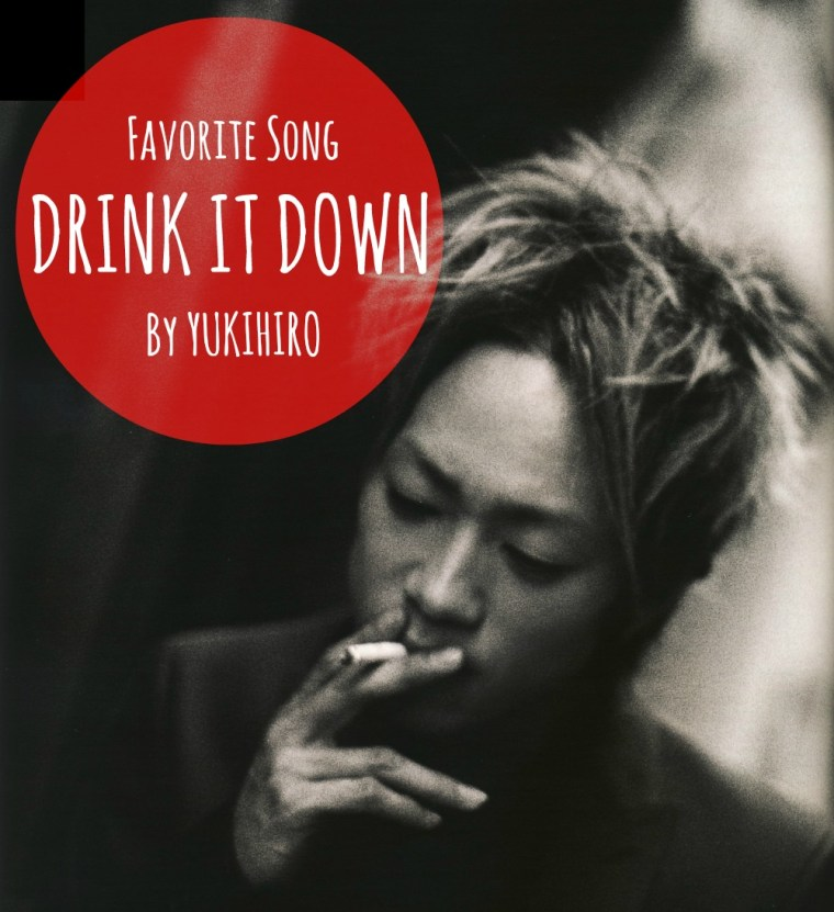 Fave song by yukihiro: Drink It Down