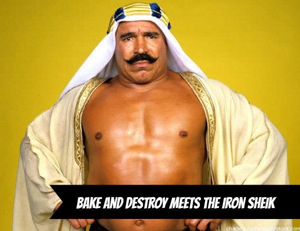 bake and destroy iron sheik