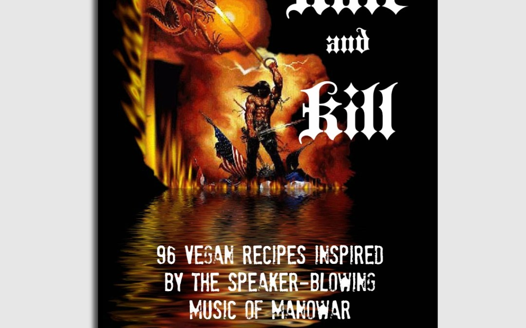 Kale and Kill: 96 Vegan Recipes Inspired by the Speaker-Blowing Music of Manowar