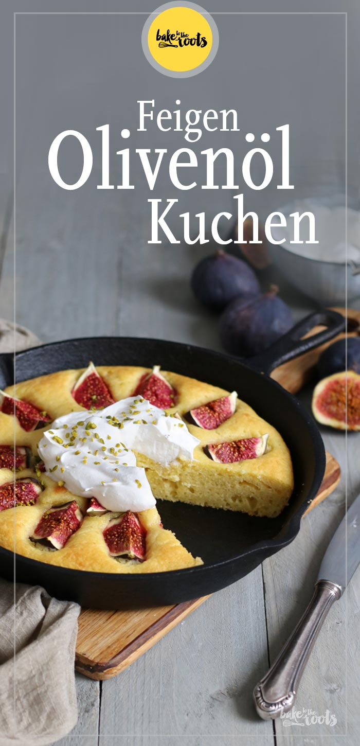 Olivenöl-Kuchen mit Feigen | Bake to the roots
