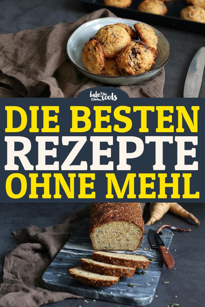 Die Besten Rezepte ohne Mehl | Bake to the roots