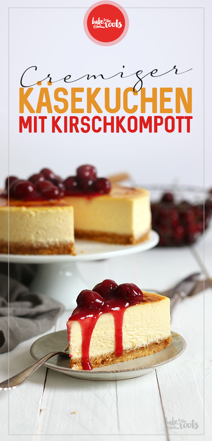 Cremiger Käsekuchen mit Kirschkompott | Bake to the roots