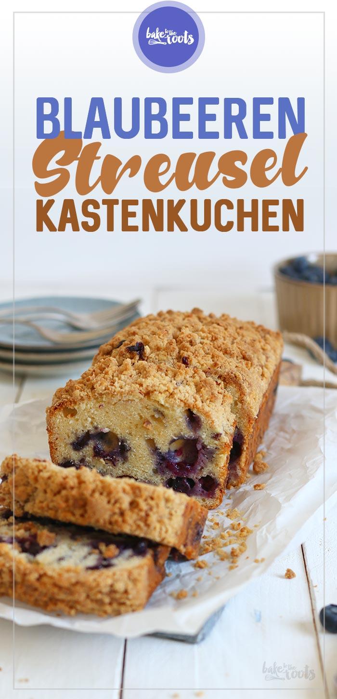 Blaubeeren Streusel Kastenkuchen   Bake to the roots