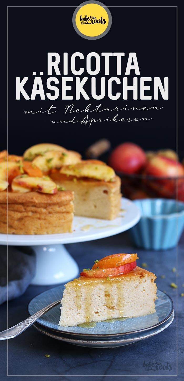 Ricotta Käsekuchen mit Nektarinen und Aprikosen | Bake to the roots